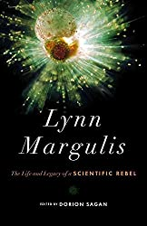 [Lynn Margulis: The Life and Legacy of a Scientific Rebel] (By: Dorion Sagan) [published: December, 2012]