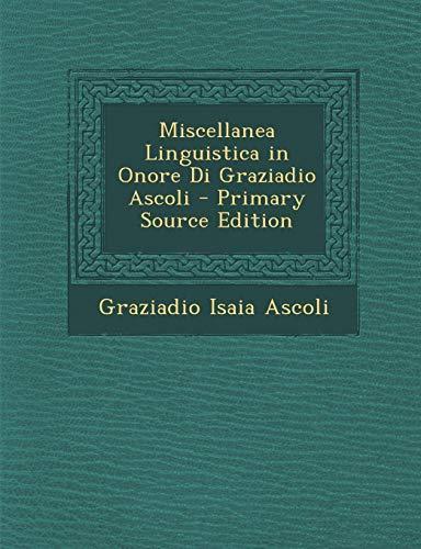 Miscellanea Linguistica in Onore Di Graziadio Ascoli