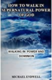 HOW TO WALK IN SUPERNATURAL POWER OF GOD:PRICE FOR SUPERNATURAL POWER:BEST: WALKING IN POWER AND DOMINION:CHRIST OBJECT LESSONS: DOMINION MANDATE: : WHAT YOU NEED TO WALK IN POWER AND DOMINION