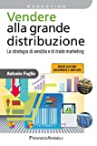 Scarica Libro Vendere alla grande distribuzione La strategia di vendita e di trade marketing (PDF,EPUB,MOBI) Online Italiano Gratis