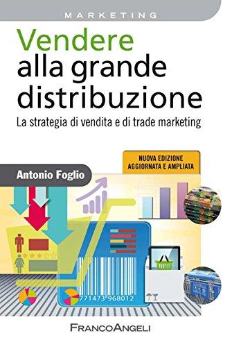 Vendere alla grande distribuzione. La strategia di vendita e di trade marketing