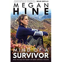 Mind of a Survivor: What the wild has taught me about survival and success (English Edition)