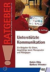 Unterstützte Kommunikation: Ein Ratgeber für Eltern, Angehörige sowie Therapeuten und Pädagogen (Ratgeber für Angehörige, Betroffene und Fachleute)