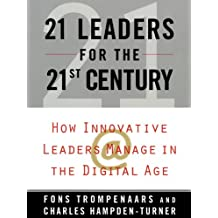 21 Leaders for The 21st Century: How Innovative Leaders Manage in the Digital Age