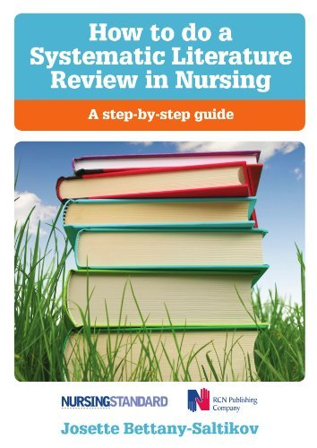 How to do a systematic literature review in nursing: a step-by-step guide: A Step-By-Step Guide by Bettany-saltikov (2012-05-01)