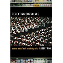 Repeating Ourselves: American Minimal Music as Cultural Practice