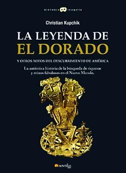 La leyenda de El Dorado y otros mitos del Descubrimiento de América de [Kupchik, Christian]