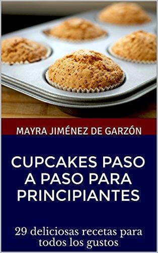 Cupcakes paso a paso para principiantes: 29 deliciosas recetas para todos los gustos (Repostería