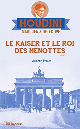 Le Kaiser et le roi des menottes: Houdini Magicien et détective - tome 2