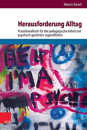 Herausforderung Alltag: Praxishandbuch für die pädagogische Arbeit mit psychisch gestörten Jugendlichen