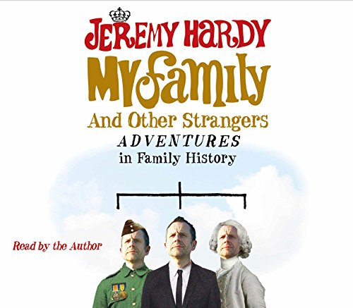 My Family and Other Strangers: Adventures in Family History