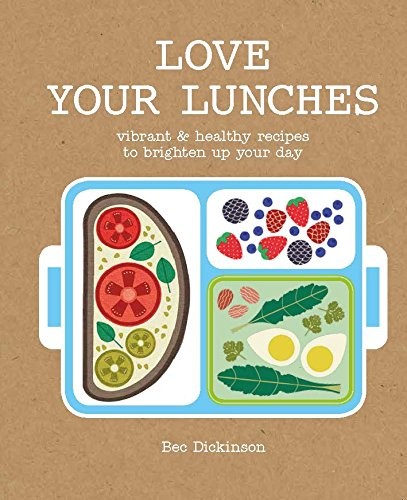 Love Your Lunches: Vibrant Healthy Recipes to Brighten Up Your Day