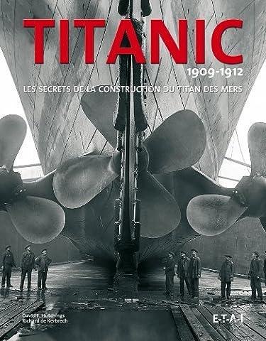 Les Francais Du Titanic - Titanic 1909-1912 : Les secrets de la
