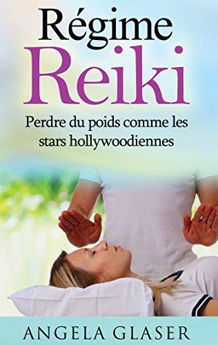 Régime Reiki: Perdre du poids comme les stars hollywoodiennes par Angela Glaser