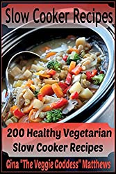 Slow Cooker Recipes: 200 Healthy Vegetarian Slow Cooker Recipes: 1