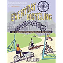 Everyday Bicycling: Ride a Bike for Transportation (Whatever Your Lifestyle) (DIY)