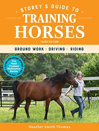 Storey's Guide to Training Horses, 3rd Edition: Ground Work, Driving, Riding (Storey's Guide to Raising) (English Edition)