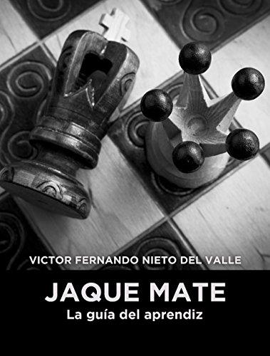 Jaque mate. La guía del aprendiz por Víctor Fernando Nieto del Valle