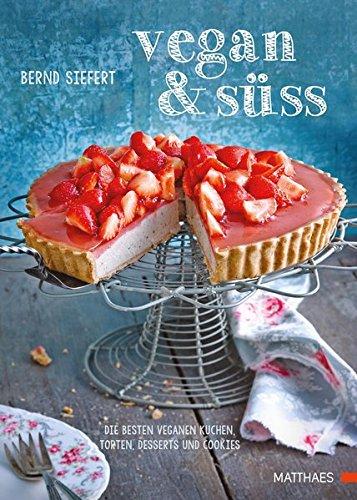 Vegan und süß: Die besten veganen Kuchen, Desserts und Cookies