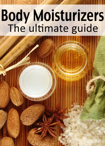 Body Moisturizers :The Ultimate Guide - Over 30 Homemade & Refreshing Recipes (English Edition)
