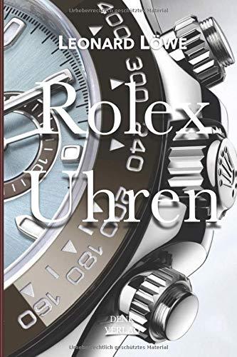 Rolex Uhren: Daytona Submariner GMT Datejust Explorer -  Überarbeitete und aktualisierte Fassung 2019. (Luxus Uhren, Band 2)