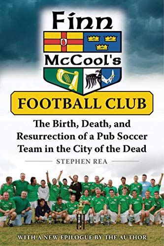 Finn McCool's Football Club: The Birth, Death, and Resurrection of a Pub Soccer Team in the City of the Dead (English Edition)