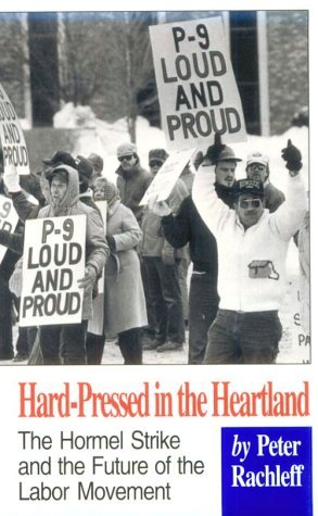 hard-pressed-in-the-heartland-the-hormel-strike-and-the-future-of-the-labor-movement-by-peter-rachle