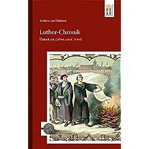 Luther-Chronik: Daten zu Leben und Werk (500 Jahre Luther und Reformation)
