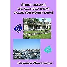 Short Breaks. We All Need Them: Value for Money Ideas