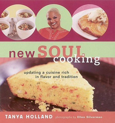 New Soul Cooking: Updating a Cuisine Rich in Flavor and Tradition by Holland, Tanya (2003) Hardcover