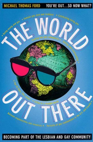 WORLD OUT THERE, THE : Becoming Part of the Lesbian and Gay Community by Michael Thomas Ford (1996-01-01)