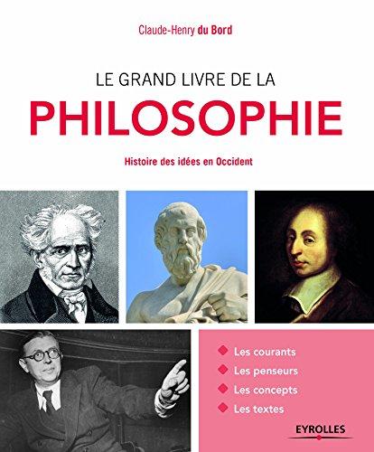 Le grand livre de la philosophie: Histoire des idées en Occident. par Claude-Henry du Bord