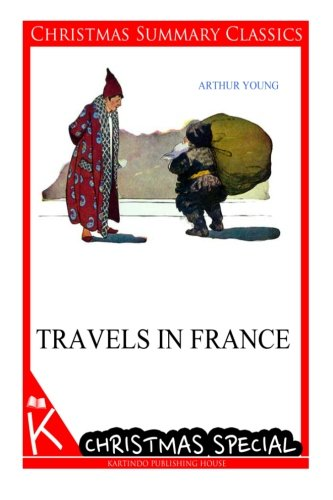 Travels in France [Christmas Summary Classics] por Arthur Young