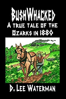BushWhacked - A True Tale of the Ozarks in 1880 (English Edition) de [Waterman, D. Lee]