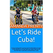 Let's Ride Cuba!: A Cuba travel guide to cycling Cuba includes details of a two-month bicycle tour of Cuba. Start your cycle Cuba trip with this bicycling ... (Let's Ride Bikes! 1) (English Edition)