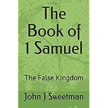 The Book of 1 Samuel: The False Kingdom (Establishing the Kingdom)