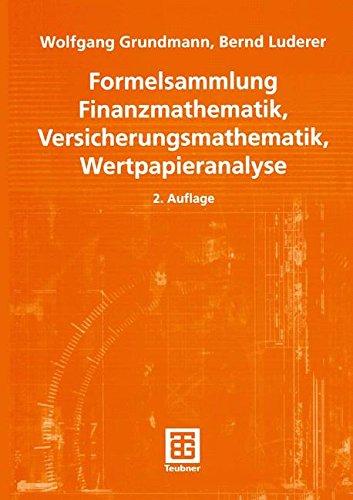 Formelsammlung Finanzmathematik, Versicherungsmathematik, Wertpapieranalyse