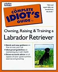 The Complete Idiot's Guide to Labrador Retrievers by Joel Walton (1999-05-03)