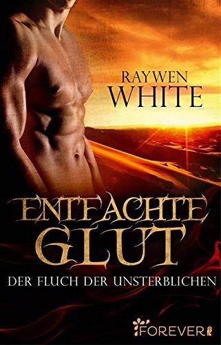 Entfachte Glut: Der Fluch der Unsterblichen (Die-Unsterblichen-Reihe 1) von [White, Raywen]
