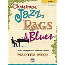 Christmas Jazz, Rags & Blues, Book 1: 11 piano arrangements of favorite carols for late elementary to early intermediate pianists