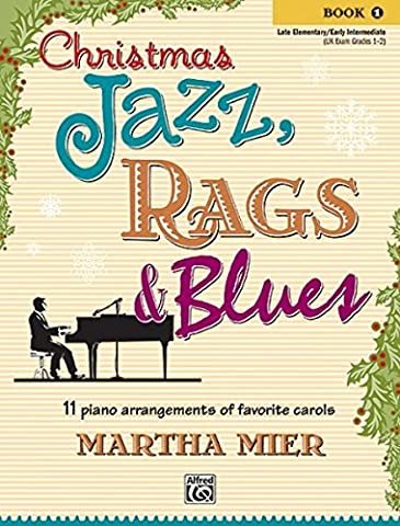Christmas Jazz, Rags & Blues, Book 1: 11 piano arrangements of favorite carols for late elementary to early intermediate (11 Arrangements)