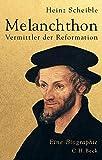 Melanchthon: Vermittler der Reformation - Heinz Scheible
