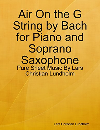 Air On the G String by Bach for Piano and Soprano Saxophone - Pure Sheet Music By Lars Christian Lundholm (English Edition) -