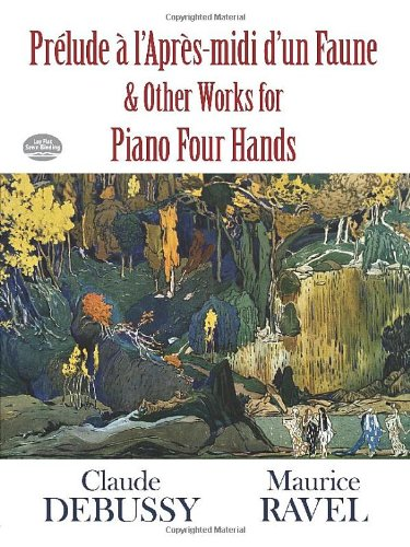 Prélude À l'Apres-MIDI d'Un Faune and Other Works for Piano Four Hands (Dover Classical Music for Keyboard and Piano Four Hands) por Claude Debussy