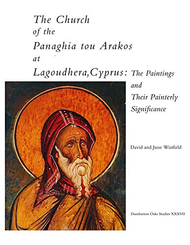 naghia tou Arakos at Lagoudh - The Paintings and Their Painterly Significance (Dumbarton Oaks Studies, Band 37) ()