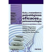 Guía de tratamientos psicológicos eficaces en psicooncología: Alteraciones psicológicas y físicas (Psicología)