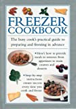 Freezer Cookbook : The Busy Cook's Practical Guide To Preparing And Freezing In Advance