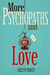 More Psychopaths and Love: Essays to insipre healing, empowerment and self-discovery for survivors of psychopathic abuse (Volume 2) by Adelyn Birch (2015-12-21)