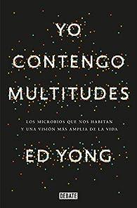 Yo contengo multitudes: Los microbios que nos habitan y una mayor visión de la vida par Ed Yong