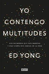 Yo contengo multitudes: Los microbios que nos habitan y una mayor visión de la vida (Spanish Edition)